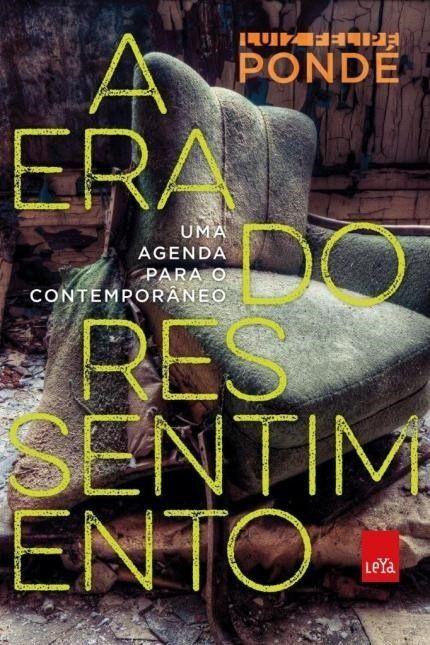 A Era do Ressentimento - Uma Agenda Para o Contemporâneo