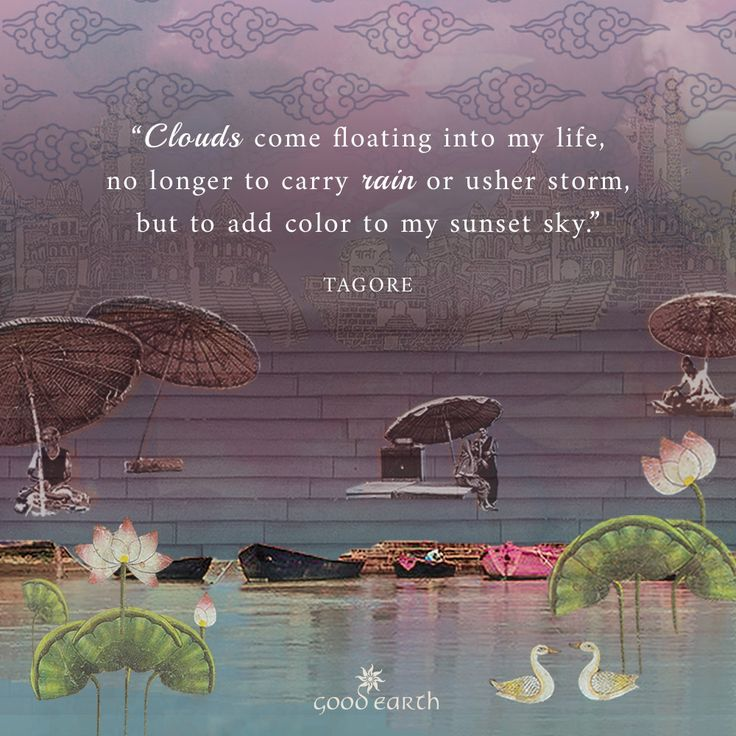 """""""Clouds come floating into my life, no longer to carry rain or usher storm, but to add color to my sunset sky."""" Rabindranath Tagore   The Indian monsoon is finally here, and at Good Earth our spirits are uplifted ...."""