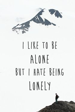 "tumblr ""I like to be alone but I hate being lonely"""