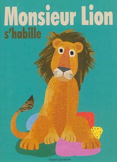 Monsieur Lion s'habille - M. Lion est invité à une fête mais il ne sait pas quelle tenue choisir : costume trois pièces, habit de clown, tenue de super-héros, talons hauts, etc. / Britta Teckentrup