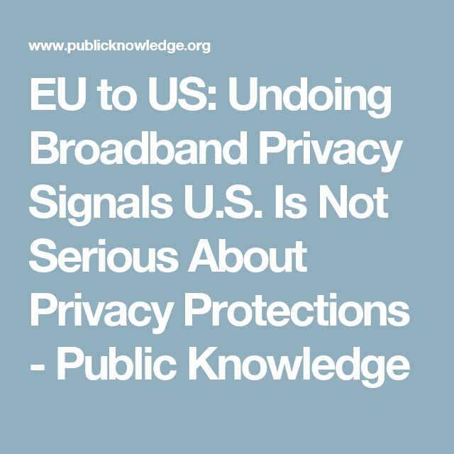 EU to US: Undoing Broadband Privacy Signals U.S. Is Not Serious About Privacy Protections - Public Knowledge