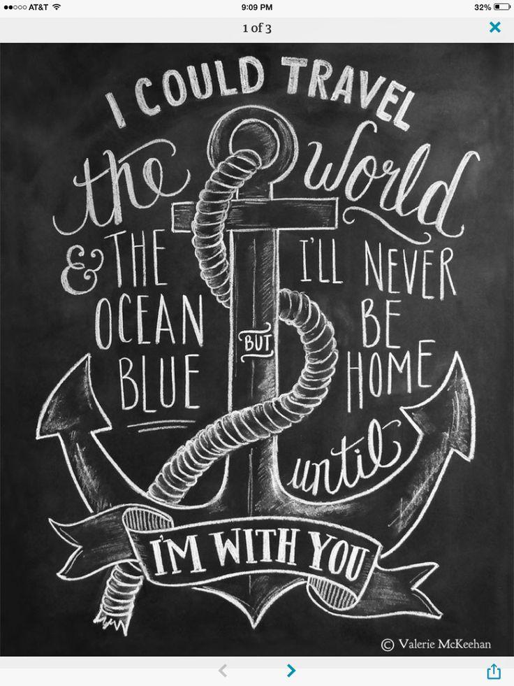 Puedo viajar por todo el mundo y por el océano azul, pero nunca estaré en casa hasta que esté contigo.