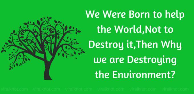 We were born to help, not destroy. #saveenvironment
