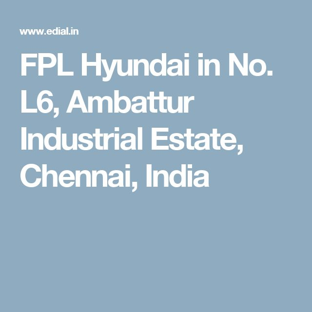 FPL Hyundai in No. L6, Ambattur Industrial Estate, Chennai, India