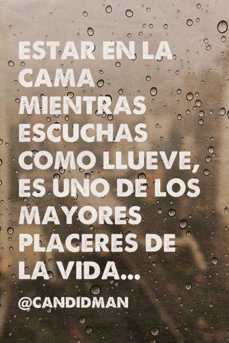 """""""Estar en la cama, mientras escuchas como llueve es uno de los mayores #Placeres de la #Vida"""". #Citas #Frases @candidman"""