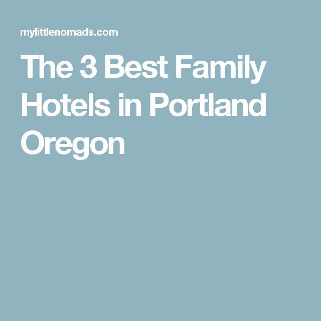 The 3 Best Family Hotels in Portland Oregon