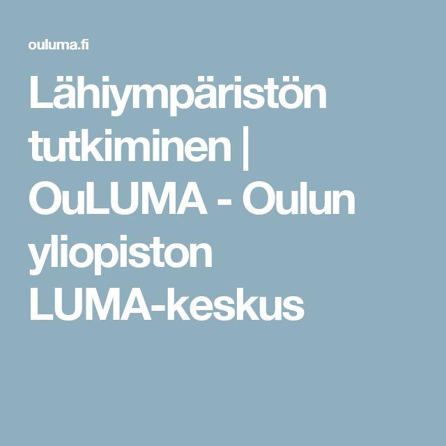 Lähiympäristön tutkiminen | OuLUMA - Oulun yliopiston LUMA-keskus