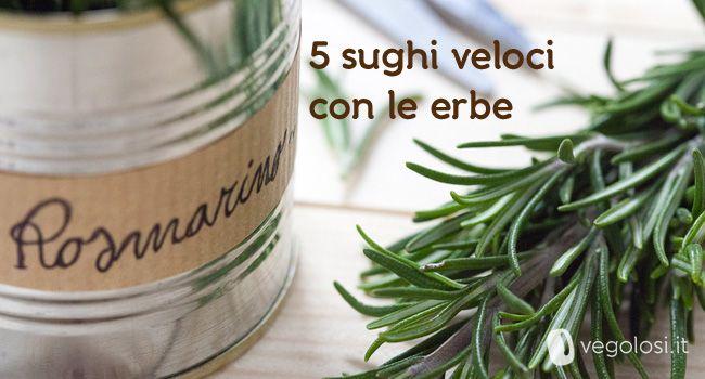 le erbe aromatiche che possiamo utilizzare in cucina. Ecco una serie di ricette veloci imperdibili per cucinare primi e secondi deliziosi!