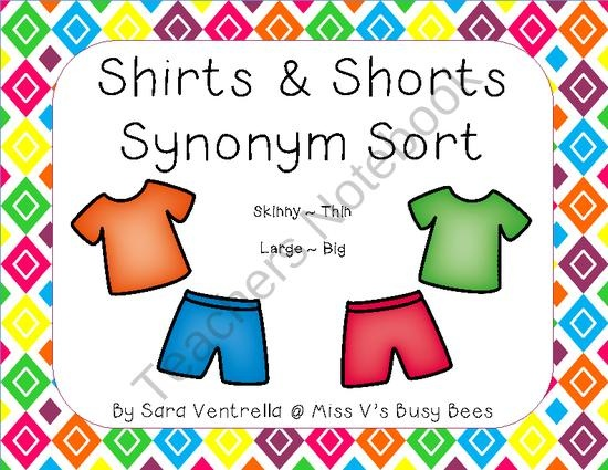 Shirts and Shorts Synonyms Sort from Miss Vs Busy Bees on TeachersNotebook.com (15 pages)  - Its a synonym sort! This sorting activity is great as a literacy center, a small group activity, or even a whole group activity. Students use shirts and shorts to match synonyms together.