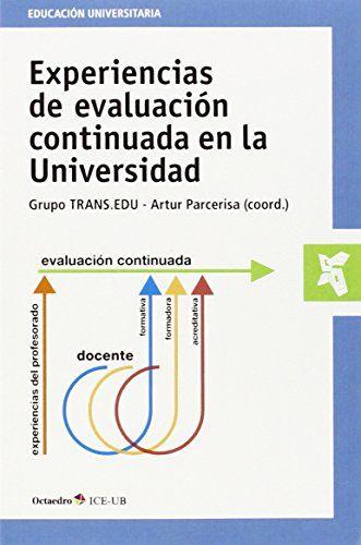 Experiencias de evaluación continuada en la Universidad. Artur Parcerisa Aran. Octaedro-ICE, 2014