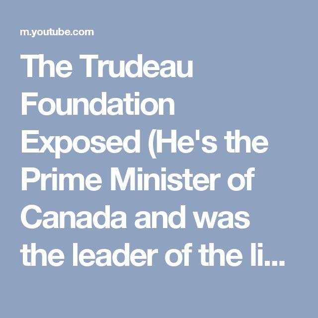 The Trudeau Foundation Exposed (He's the Prime Minister of Canada and was the leader of the liberal party)
