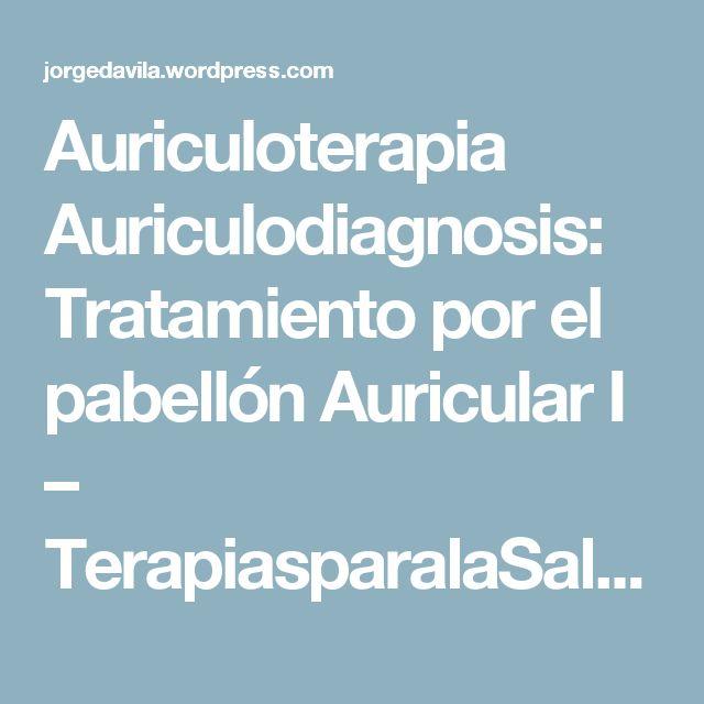 Auriculoterapia Auriculodiagnosis: Tratamiento por el pabellón Auricular I – TerapiasparalaSalud´s Blog