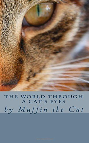 """The World Through a Cat's Eyes: by Muffin the Cat by Muffin http://www.amazon.com/dp/1500591505/ref=cm_sw_r_pi_dp_nMKxub1GCWQF0 """"One of Amazon's Best Books of 2014"""" as chosen by Amazon Editors Favourite Books of the Year."""