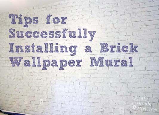 Tips for Installing Brick Wallpaper Mural | Pretty Handy Girl