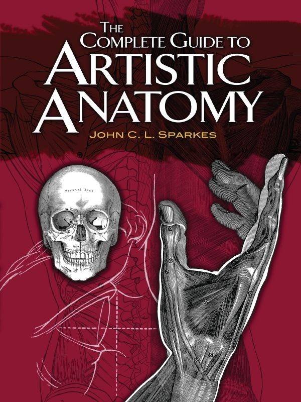 The Complete Guide to Artistic Anatomy by John C.L. Sparkes  This systematic presentation illustrates the depiction of bones and muscles, both in detailed close-ups and in larger groups. It starts by discussing the proportions of a human adult and proceeds to define the principal terms used in describing anatomy. Subsequent illustrations depict the skull, bones, muscles, veins, and other aspects of the human figure.