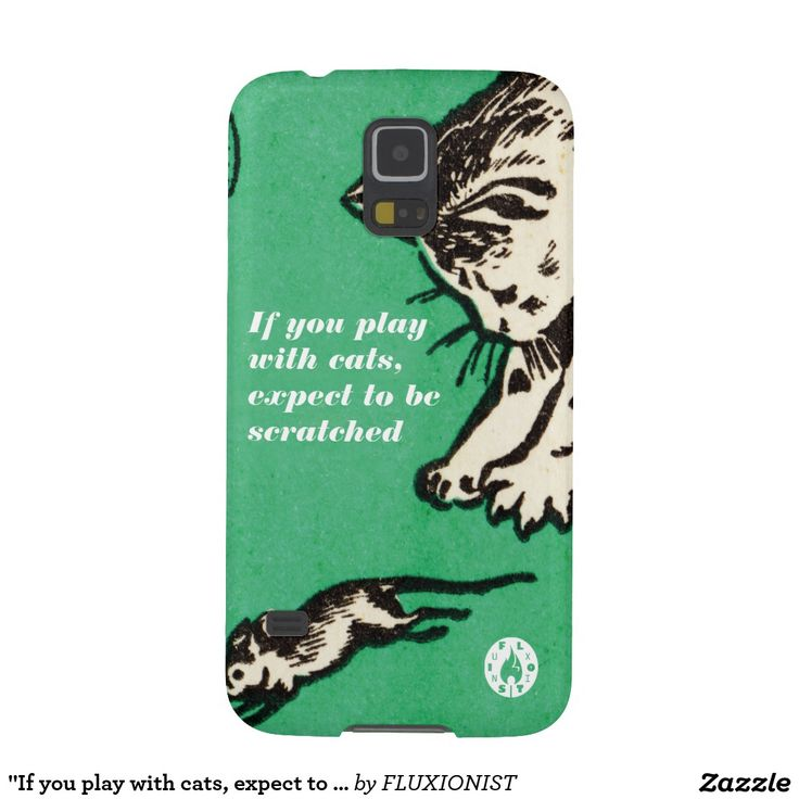 """If you play with cats, expect to be scratched"" Galaxy S5 Cover - $34.95 Made by Case-Mate / Design: Fluxionist"