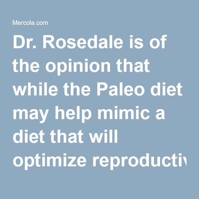 Dr. Rosedale is of the opinion that while the #Paleodiet may help mimic a diet that will optimize #reproductive success, it will not necessarily help you live longer, because life extension and reproductive capacity do not go hand in hand.