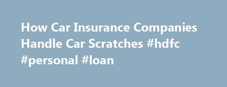 How Car Insurance Companies Handle Car Scratches #hdfc #personal #loan http://insurances.remmont.com/how-car-insurance-companies-handle-car-scratches-hdfc-personal-loan/  #car insurance car insurance # Car Scratches and Car Insurance By Emily Delbridge. Car Insurance and Loans Expert Emily Sue Delbridge has a strong family history in the insurance industry. She has been in the insurance business since 2005 with her primary focus on personal lines insurance. Read more Car scratches are not…