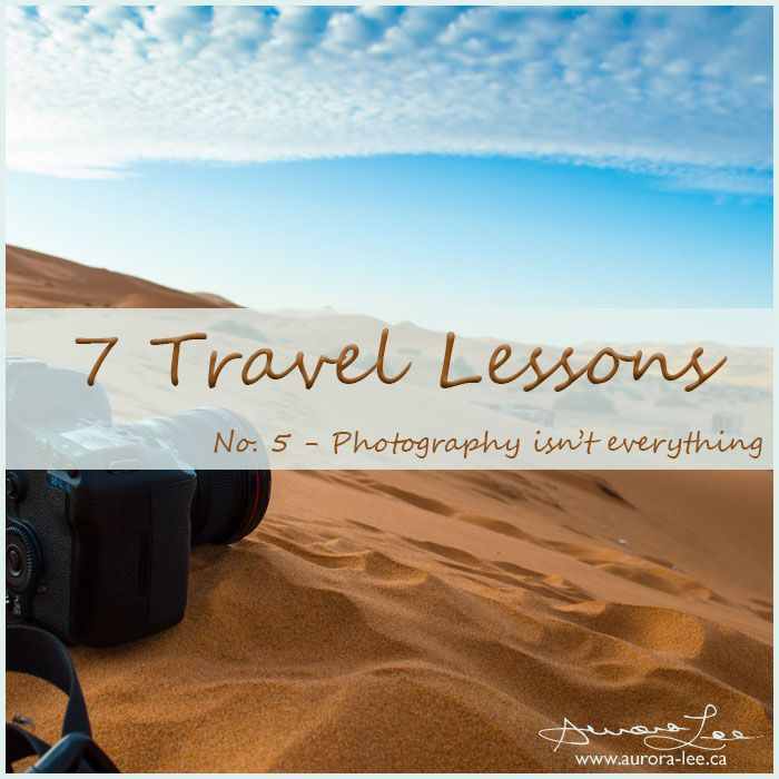 When you are travelling, there are more important things than photos. Number 5 of 7 lessons learned from travel and photography.
