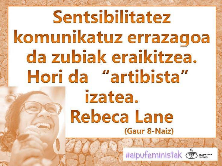 """Sentsibilitatez komunikatuz errazagoa da zubiak eraikitzea. Hori da """"artibista"""" izatea. Rebeca Lane (Gaur 8-Naiz) http://www.naiz.eus/eu/hemeroteca/gaur8/editions/gaur8_2016-10-15-07-00/hemeroteca_articles/genozidioaren-ondotik-gauzak-erraten-hastea-haustura-bat-izan-zen-gerra-ez-da-bukatu"""