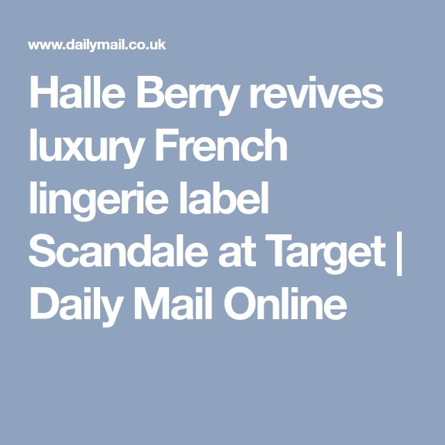 Halle Berry revives luxury French lingerie label Scandale at Target | Daily Mail Online
