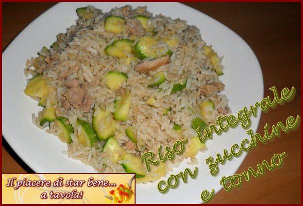 Il piacere di star bene... a tavola!: Riso integrale con zucchine e tonno