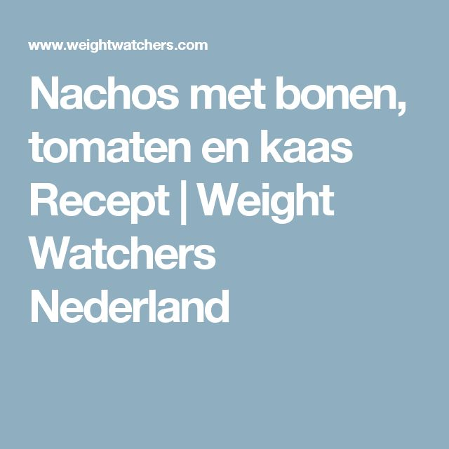 Nachos met bonen, tomaten en kaas Recept | Weight Watchers Nederland