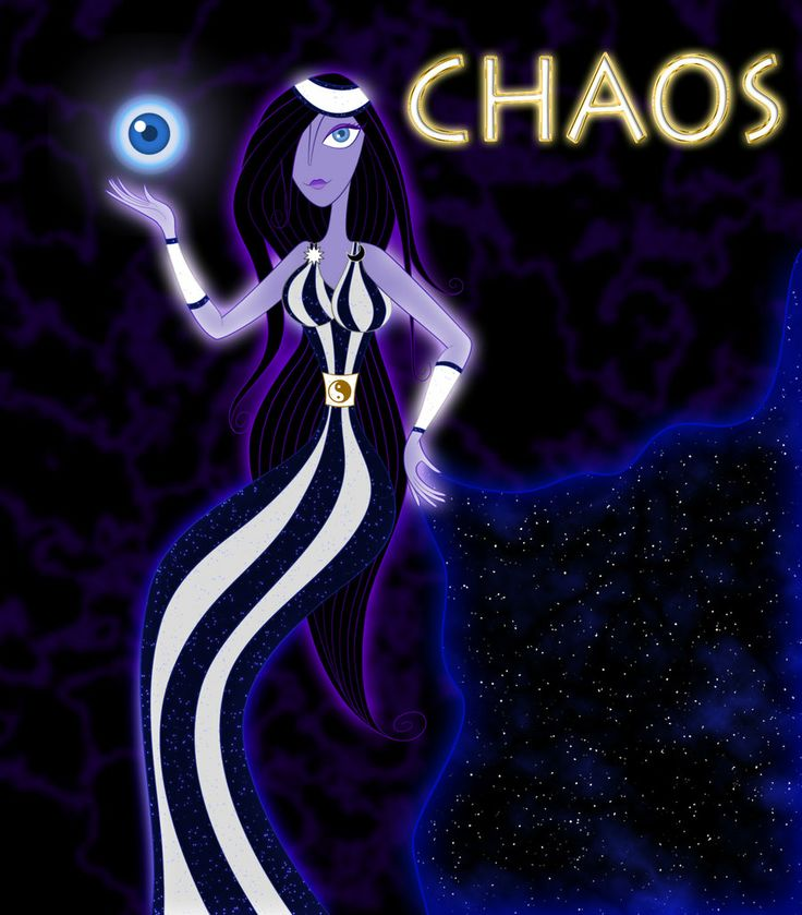 *CHAOS is the incarnation of all that exists, is the