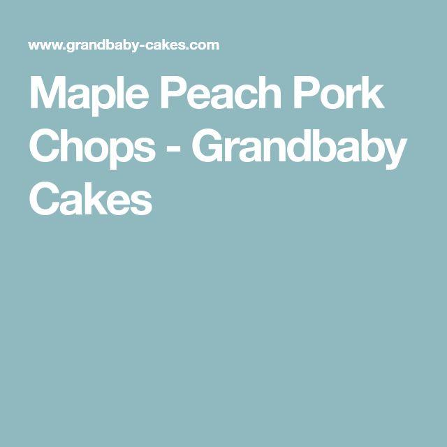 Maple Peach Pork Chops - Grandbaby Cakes