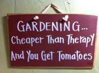 Gardening cheaper than therapy and you get tomatoes porch patio sign outdoor sign garden decoration garden sign. $9.99, via Etsy.