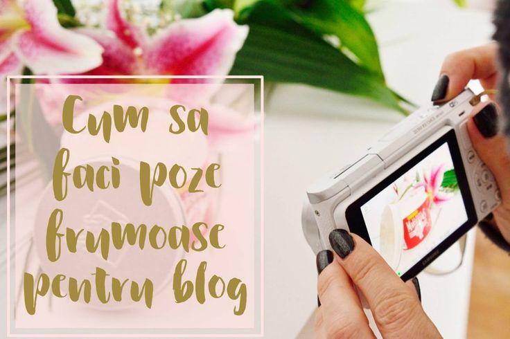 Cum să faci poze frumoase pentru blog