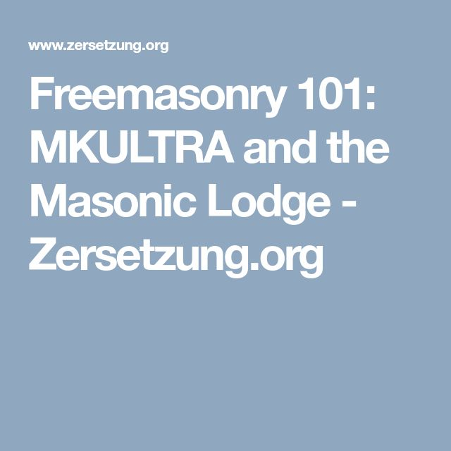Freemasonry 101: MKULTRA and the Masonic Lodge - Zersetzung.org
