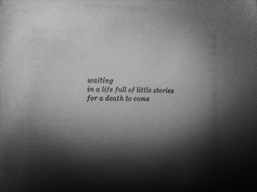 Waiting in a life full of little stories for death to come. - Charles Bukowski