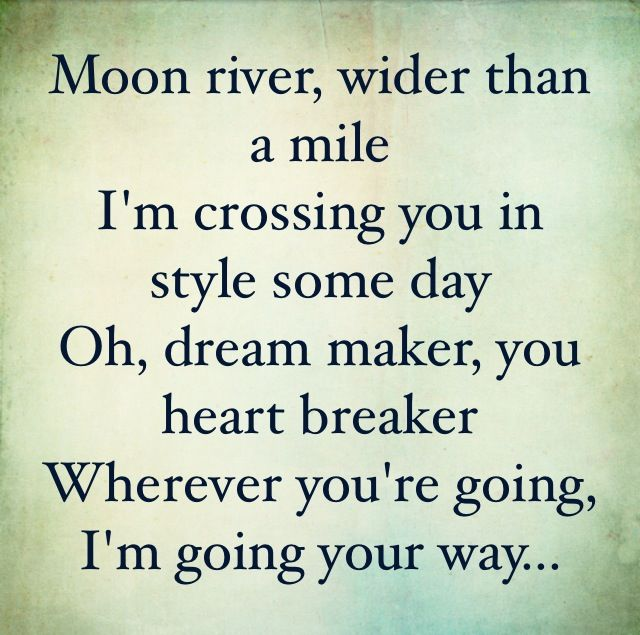 Moon River - Audrey Hepburn one of my favorite songs. This song is so beautiful and full of heart.