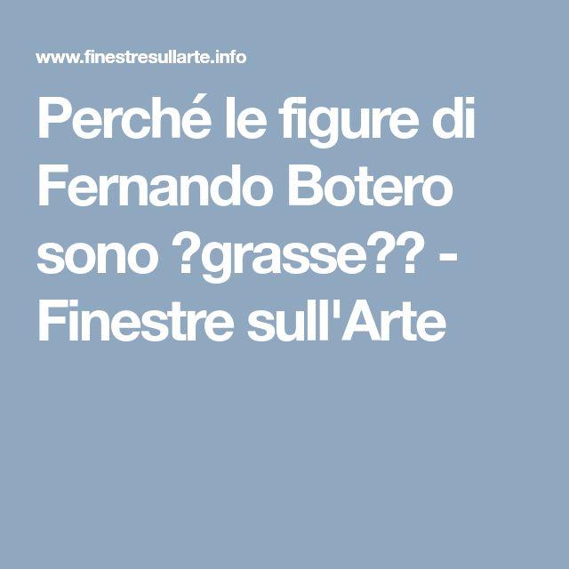 """Perché le figure di Fernando Botero sono """"grasse""""? - Finestre sull'Arte"""