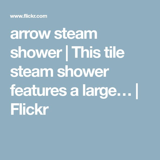 arrow steam shower | This tile steam shower features a large… | Flickr