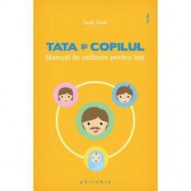 Tata si copilul. Manual de utilizare pentru tati (ed. tiparita)
