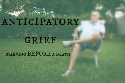 understanding and coping with anticipatory grief - I just want it to be over NOW.
