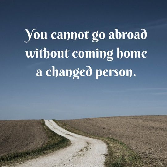 You cannot go abroad without coming home a changed person Reverse Culture Shock