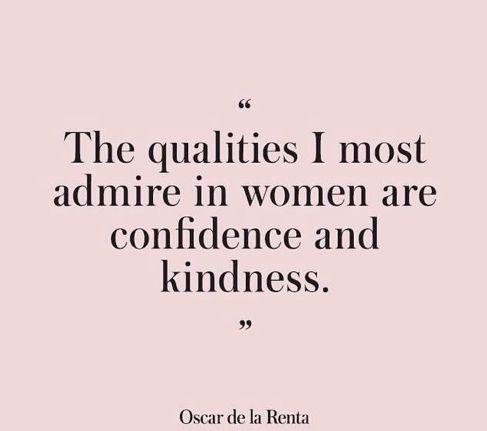 """The qualities I most admire in women are confidence and kindness."" - Oscar de la Renta"