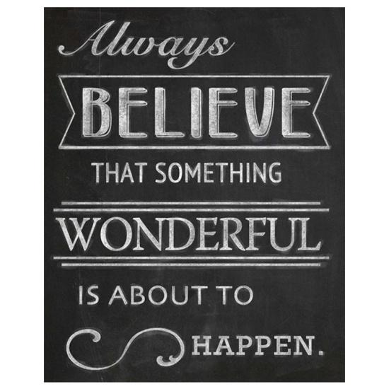 Always believe!