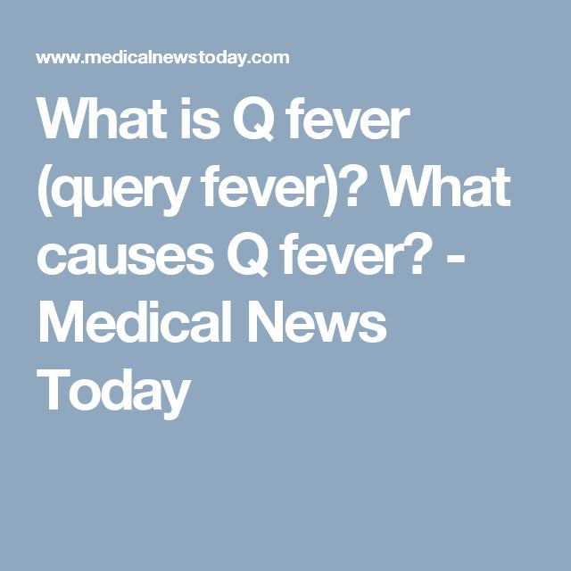 What is Q fever (query fever)? What causes Q fever? - Medical News Today