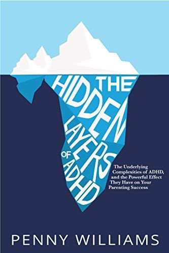 """Successfully navigate the totality of raising a child with ADHD."" ($4 on Kindle) NEW - The Hidden Layers of ADHD: The Underlying Complexities of ADHD, and Their Powerful Effect on Your Parenting Success by [Williams, Penny]"