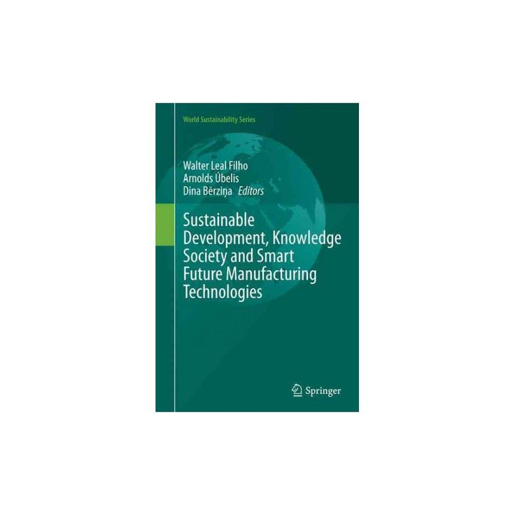 Sustainable Development, Knowledge Society and Smart Future Manufacturing Technologies (Reprint)