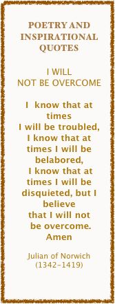 julian of norwich quotes | ... believe that I will not be overcome.AmenJulian of Norwich (1342-1419