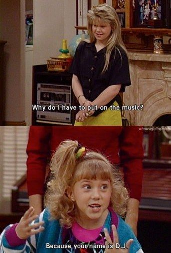 "Nicknames stick, and they're not always fun. | Community Post: 24 Important Life Lessons D.J. Tanner From ""Full House"" Taught Us"