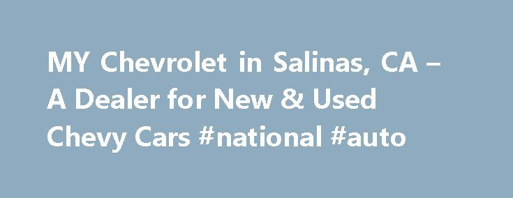 MY Chevrolet in Salinas, CA – A Dealer for New & Used Chevy Cars #national #auto http://autos.remmont.com/my-chevrolet-in-salinas-ca-a-dealer-for-new-used-chevy-cars-national-auto/  #salinas auto mall # MY Chevrolet in Salinas Near Santa Cruz, California Thank you for choosing MY Chevrolet in Salinas, California. We are a new and used car, truck, and... Read more >The post MY Chevrolet in Salinas, CA – A Dealer for New & Used Chevy Cars #national #auto appeared first on Auto.