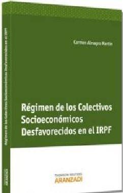 Régimen de los colectivos socioeconómicos desfavorecidos en el IRPF / Carmen Almagro Martín.    Aranzadi, 2013