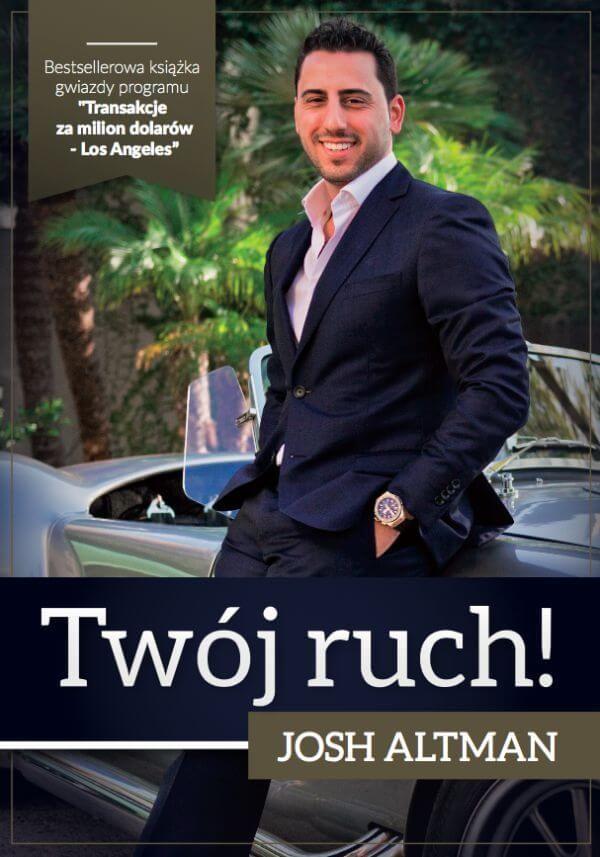 """W książce """"Twój ruch"""" Josh Altman Gwiazda programu Million Dollar Listing Los Angeles, dzieli się swoimi strategiami, sekretami oraz najlepszymi doświadczeniami w zakresie sprzedaży i nie tylko."""