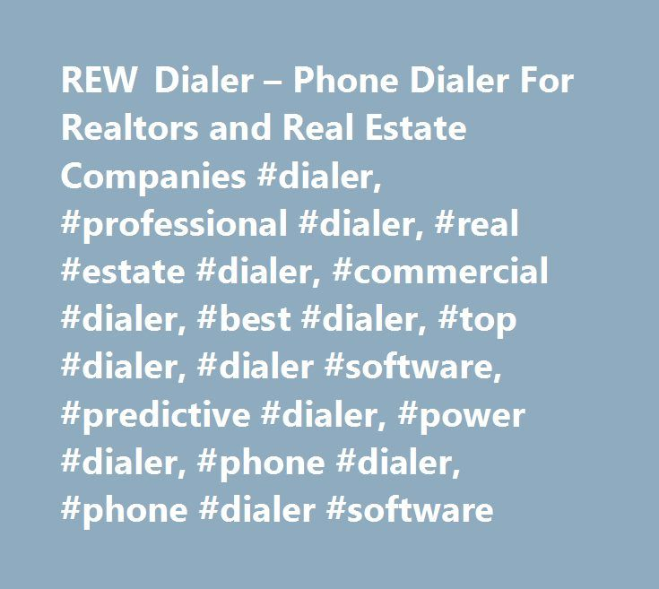 REW Dialer – Phone Dialer For Realtors and Real Estate Companies #dialer, #professional #dialer, #real #estate #dialer, #commercial #dialer, #best #dialer, #top #dialer, #dialer #software, #predictive #dialer, #power #dialer, #phone #dialer, #phone #dialer #software http://japan.nef2.com/rew-dialer-phone-dialer-for-realtors-and-real-estate-companies-dialer-professional-dialer-real-estate-dialer-commercial-dialer-best-dialer-top-dialer-dialer-software-predictive/  # Connect With Leads Stay…